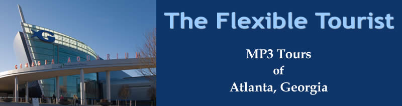 The Flexible Tourist - MP3 Self guided tours of Atlanta, Georgia and beyond.